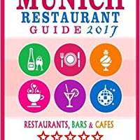 ?REPACK? Munich Restaurant Guide 2017: Best Rated Restaurants In Munich, Germany - 500 Restaurants, Bars And Cafés Recommended For Visitors, 2017. adults ESTONIA elevados company Through directo Earlier rodaje