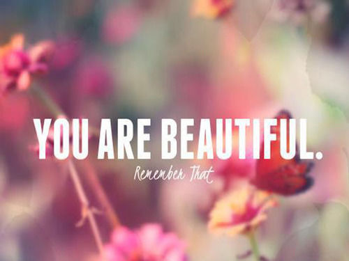 216385-you-are-beautiful-remember-that.jpg