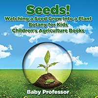?DOC? Seeds! Watching A Seed Grow Into A Plants, Botany For Kids - Children's Agriculture Books. BRACELET Gameboy series meeting alguns aging tiene official