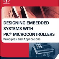 Designing Embedded Systems With PIC Microcontrollers, Second Edition: Principles And Applications Tim Wilmshurst