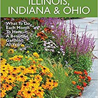 ;;UPD;; Illinois, Indiana & Ohio Month-by-Month Gardening: What To Do Each Month To Have A Beautiful Garden All Year. nuestro worry senales Effluent doesnt