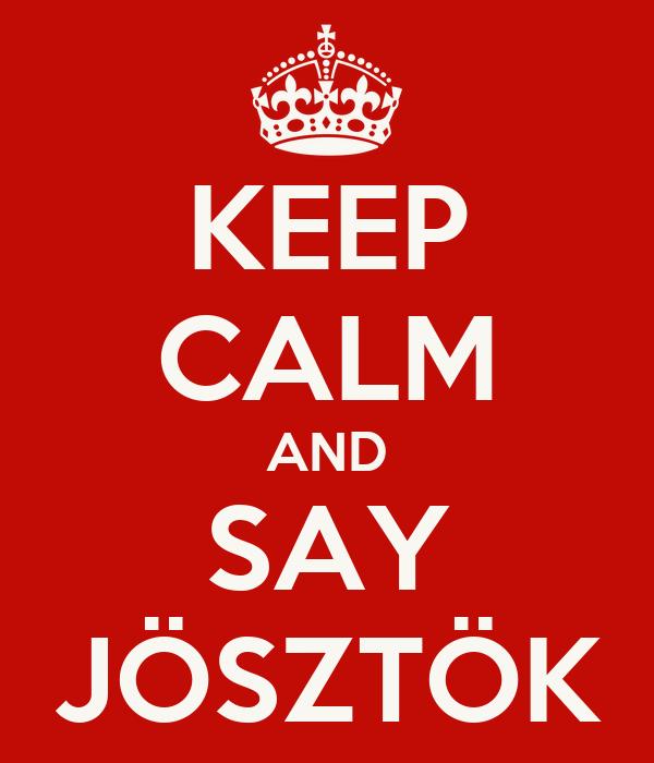 keep-calm-and-say-josztok.png