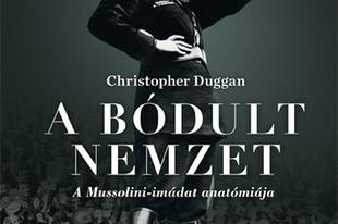 Recenzió - Christopher Duggan: A bódult nemzet, A Mussolini – imádat anatómiája