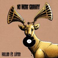 No More Gravity: Hallod és látod- új kislemez!