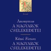 Anonymus - Kézai Simon: A magyarok cselekedetei