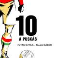 Futaki Attila – Tallai Gábor: 10 – A Puskás