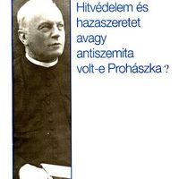 Barlay Ö. Szabolcs: Hitvédelem és hazaszeretet avagy antiszemita volt-e Prohászka?