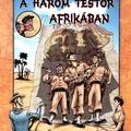 Rejtő Jenő – Korcsmáros Pál: A három testőr Afrikában