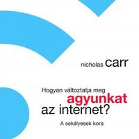 Nicholas Carr: Hogyan változtatja meg agyunkat az internet?