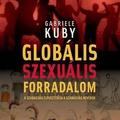 Gabriele Kuby: Globális szexuális forradalom (A szabadság elpusztítása a szabadság nevében)