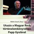Máthé József: Utazás a Magyar Rock történelemkönyvében Papp Gyulával