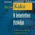 Michio Kaku: A lehetetlen fizikája (2.0 – amikor a blogger felülírja önmagát)