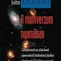 John Gribbin: A multiverzum nyomában