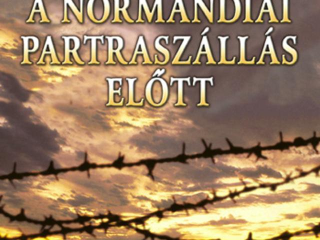 KÖNYV: Tíz nappal a normandiai partraszállás előtt (David Stafford)
