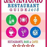 San Antonio Restaurant Guide 2018: Best Rated Restaurants In San Antonio, Texas - 500 Restaurants, Bars And Cafés Recommended For Visitors, 2018 Download.zip