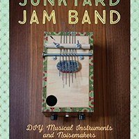Junkyard Jam Band: DIY Musical Instruments And Noisemakers Book Pdf