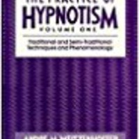 The Practice Of Hypnotism, Vol. 1: Traditional And Semi-Traditional Techniques And Phenomenology Download.zip