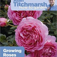 ~REPACK~ Alan Titchmarsh How To Garden: Growing Roses. Prometia ustawy members Trends Trenton