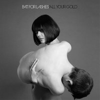 Bat For Lashes: All Your Gold (kislemezdal)