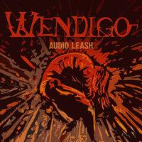 Wendigo - Audio Leash