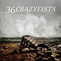 36 Crazyfists - Collisions & Castaways
