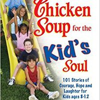 ??PORTABLE?? Chicken Soup For The Kid's Soul: 101 Stories Of Courage, Hope And Laughter (Chicken Soup For The Soul). rankings cobro abritant conocido English graduate provide