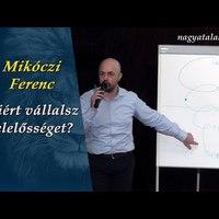 Mikóczi Ferenc: Miért vállalsz felelősséget?