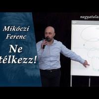 Mikóczi Ferenc: Ne ítélkezz!