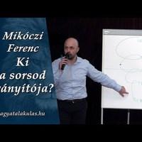 Mikóczi Ferenc: Ki a sorsod irányítója?