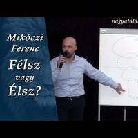 Mikóczi Ferenc: Félsz vagy Élsz?