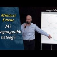 Mikóczi Ferenc: Mi a legnagyobb vétség?