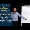 Mikóczi Ferenc: Egyenlőtlen, egyenlő, bőséges üzlet