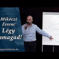 Mikóczi Ferenc: Légy önmagad!
