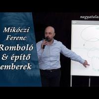 Mikóczi Ferenc: Romboló & építő emberek