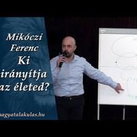 Mikóczi Ferenc: Ki irányítja az életed?