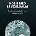 Hősiesség és szolgálat – Topolya a nagy háborúban (1914–1918)