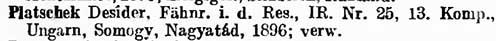 (Platschek Dezső, t. zászlós, cs. és kir. 25. gyalogezred, 13. század, Magyarország, Somogy, Nagyatád, 1896; megsebesült.)