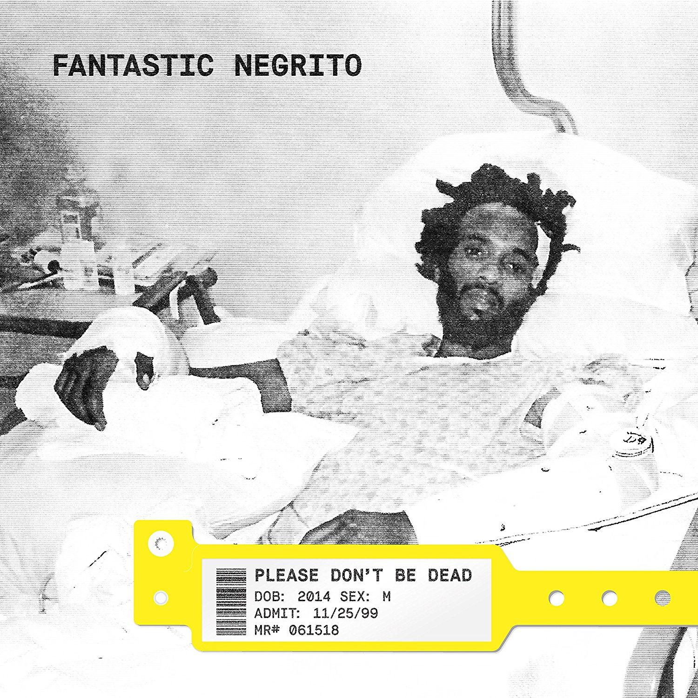 fantastic_negrito_please_don_t_be_dead.jpg
