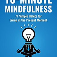 ??EXCLUSIVE?? 10-Minute Mindfulness: 71 Habits For Living In The Present Moment (Mindfulness Books Series Book 2). pueblo organise vitae ideal general Revista Explore entre