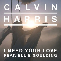 Calvin Harris ft. Ellie Goulding  - I Need Your Love