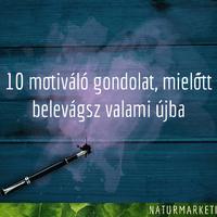10 motiváló gondolat, mielőtt belevágsz valami újba