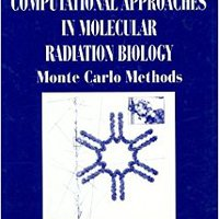 Computational Approaches In Molecular Radiation Biology: Monte Carlo Methods (Basic Life Sciences) Downloads Torrent