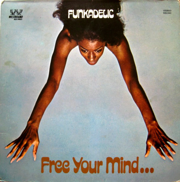 Funkadelic - Free Your Mind... and Your Ass Will Follow (1970)<br />'Free Your Mind and Your Ass Will Follow'<br />'Friday Night, August 14th'<br />'Funky Dollar Bill'<br />'I Wanna Know If It's Good to You?'<br />'Some More'<br />'Eulogy and Light'