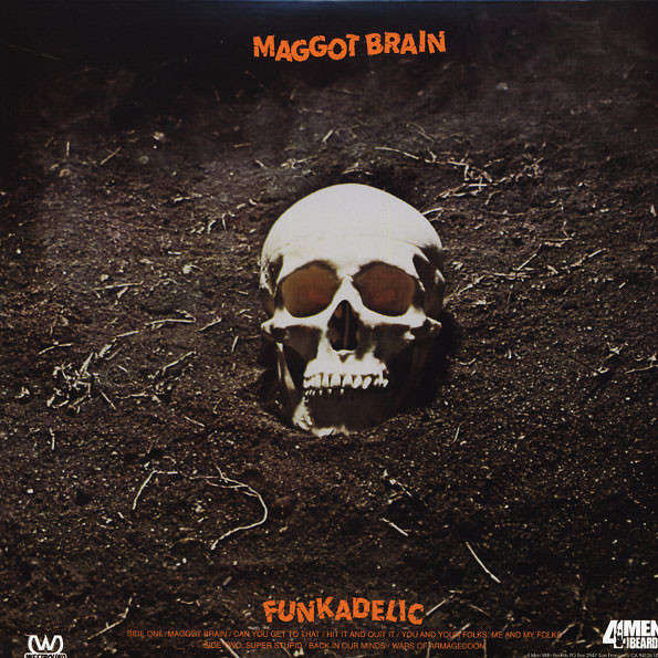 Funkadelic - Maggot Brain (1971)<br />'Maggot Brain'<br />'Can You Get to That'<br />'Hit It and Quit It'<br />'You and Your Folks, Me and My Folks'<br />'Super Stupid'<br />'Back in Our Minds'<br />'Wars of Armageddon'