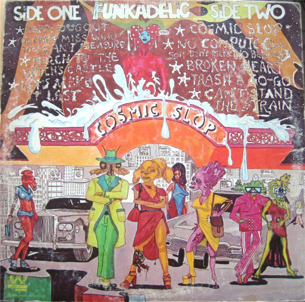 "Funkadelic - Cosmic Slop (1973)<br /> ""Nappy Dugout""<br /> ""You Can't Miss What You Can't Measure""<br /> ""March to the Witch's Castle""<br /> ""Let's Make It Last""<br /> ""Cosmic Slop""<br /> ""No Compute""<br /> ""This Broken Heart""<br /> ""Trash A-Go-Go""<br /> ""Can't Stand the Strain"""