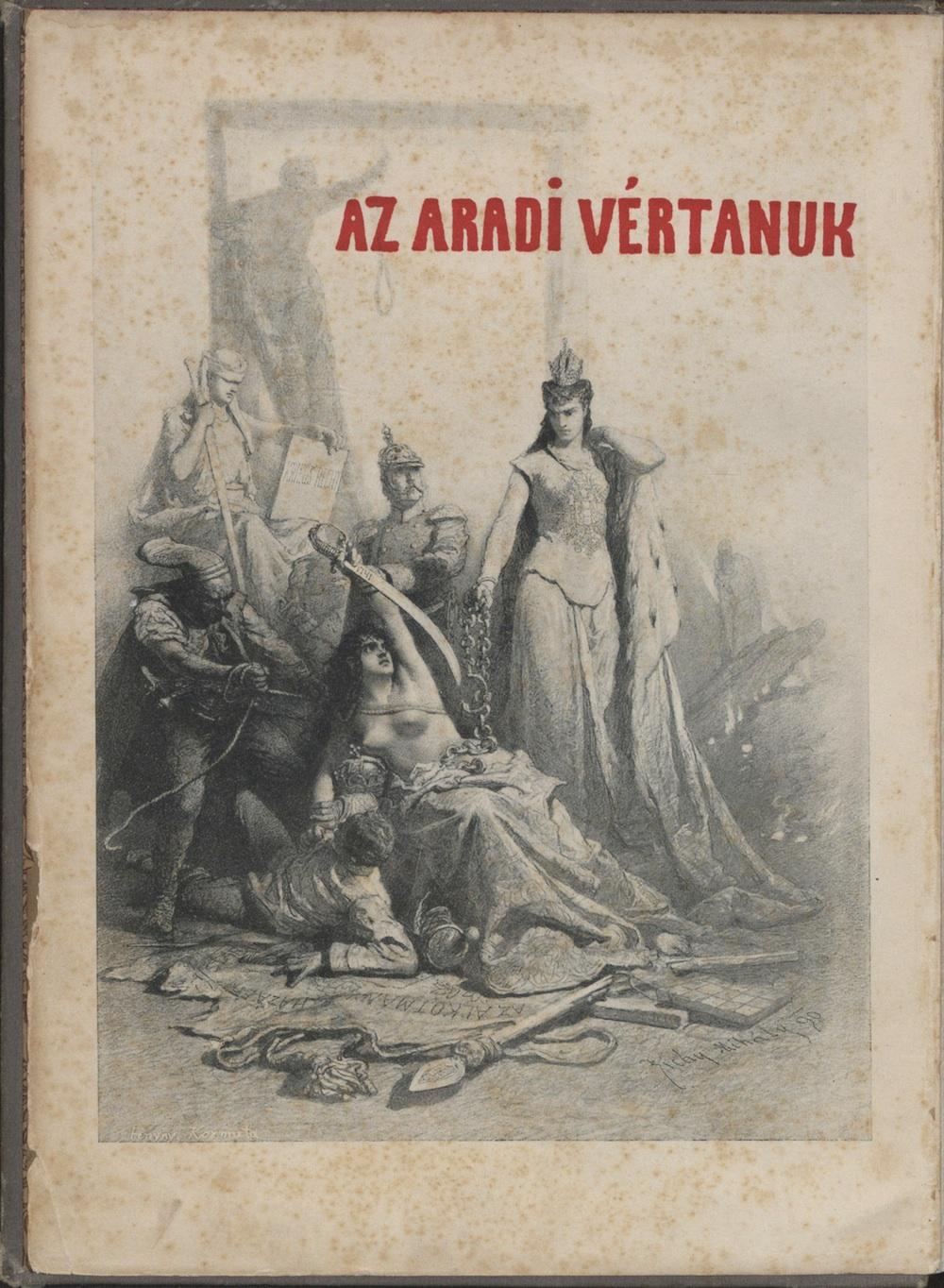 Zichy Mihály: Múlt. In. Aradi vértanúk albuma. Szerk. Varga Ottó, Budapest, Arad sz. kir. város, 1890. – Törzsgyűjtemény. Kossuth Lajos könyvtára. Jelzet: 2642