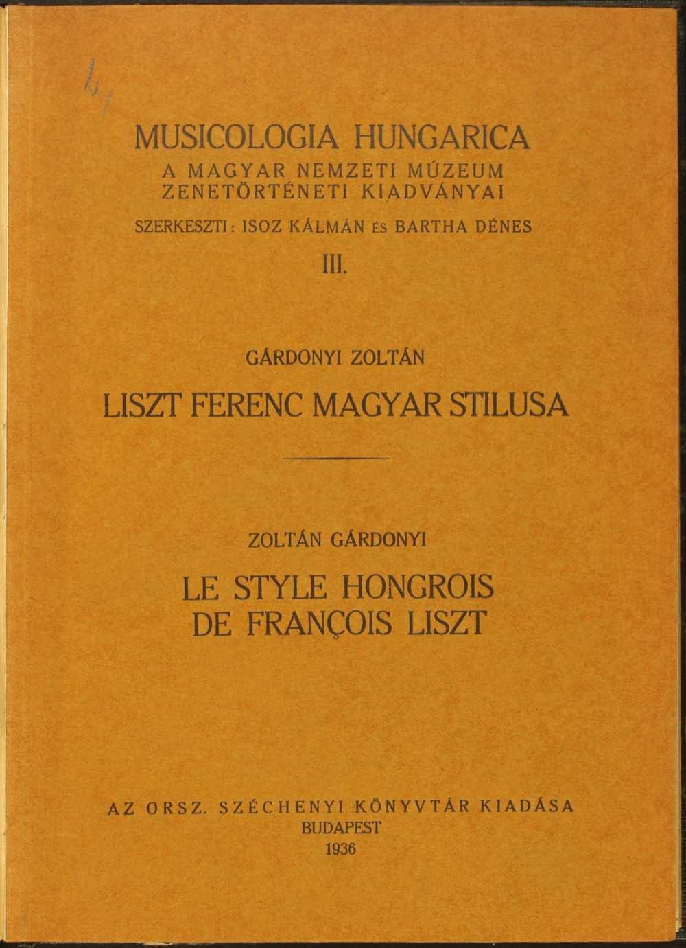 Gárdonyi Zoltán: Liszt Ferenc magyar stílusa. Budapest, Országos Széchényi Könyvtár, 1936. (Musicologia Hungarica 3.) Borító – Törzsgyűjtemény. http://nektar.oszk.hu/hu/manifestation/2819282 A kép forrása: OSZK Digitális Könyvtár http://nbn.urn.hu/N2L?urn:nbn:hu-9934