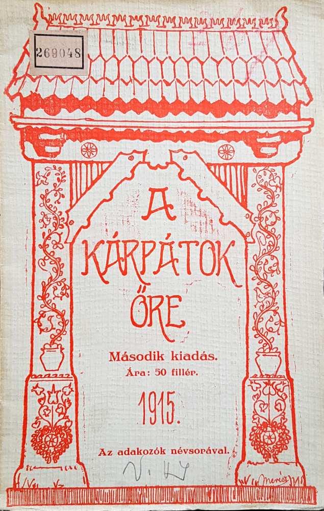 A Kárpátok őre, Kolozsvár, Lyceum Ny., 1915. (2. kiadás) – Törzsgyűjtemény http://nektar.oszk.hu/hu/manifestation/3088730 (A második kiadásban már közölték a szögeket beverő adakozók névsorát is.)
