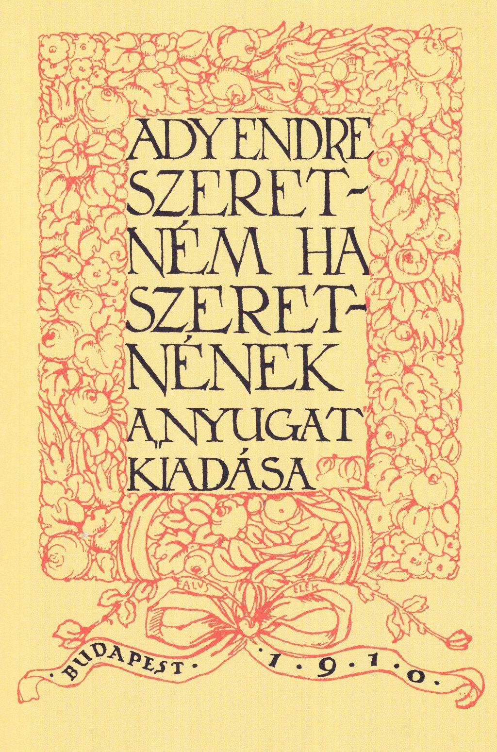 Ady Endre: Szeretném, ha szeretnének című kötetének (1910) reprintkiadása, Országos Széchényi Könyvtár – Kossuth Kiadó, 2019. http://www.oszk.hu/kiadvany/szeretnem-ha-szeretnenek-1910