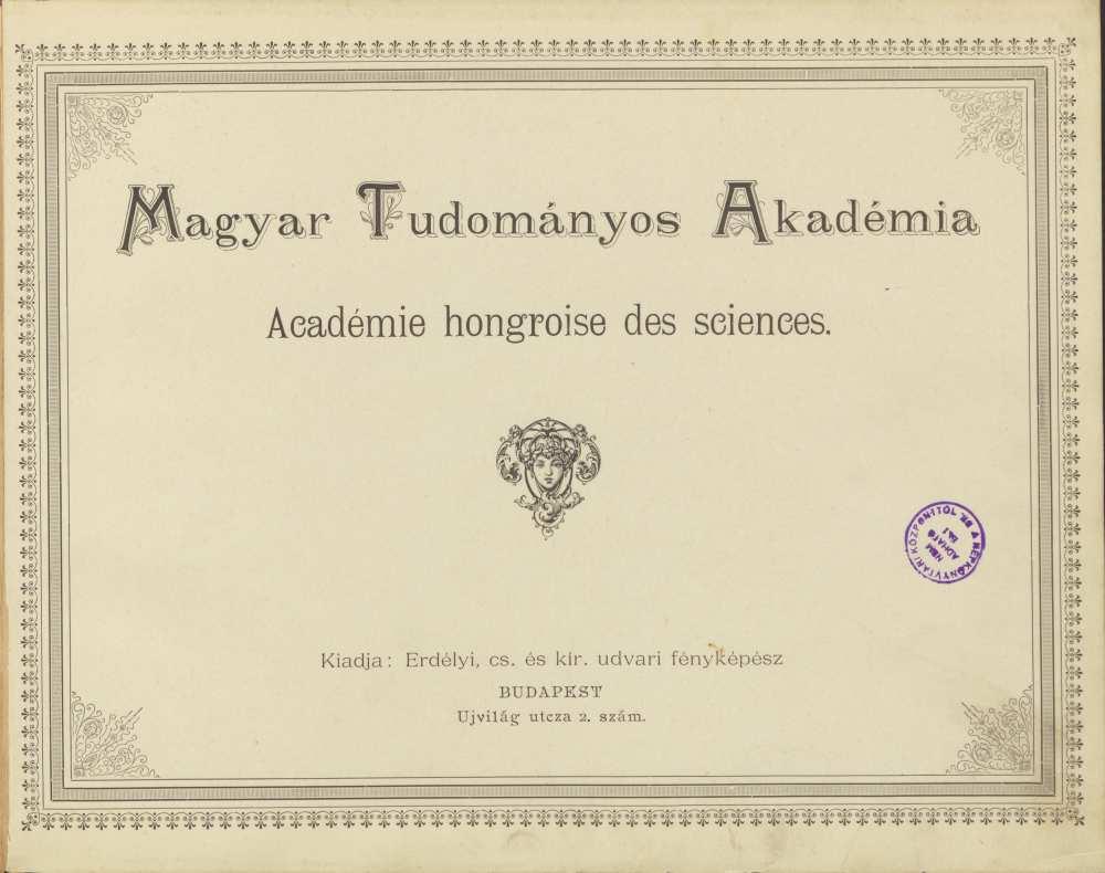 Az album belső címoldala. In. Erdélyi Mór: Magyar Tudományos Akadémia, Budapest, [Erdélyi Mór], [1900 körül]. – Törzsgyűjtemény http://nektar.oszk.hu/hu/manifestation/3089103